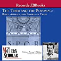 The Modern Scholar: The Tiber and the Potomac: Rome, America, and Empires of Trust (       UNABRIDGED) by Thomas F. Madden Narrated by Thomas F. Madden