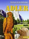 img - for Schnitzen mit der Kettens ge: Adler: Vom Baumstumpf zum Adler in Schritt-f r-Schritt-Anleitungen von Doeren. Jamie (2007) Broschiert book / textbook / text book
