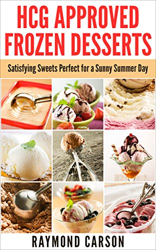 HCG Approved Frozen Desserts: Satisfying Sweets Perfect for a Sunny Summer Day by Raymond Carson
