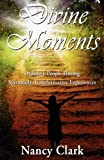 Divine Moments; Ordinary People Having Spiritually Transformative Experiences