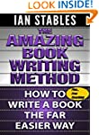 THE AMAZING BOOK WRITING METHOD: How...