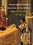 Wim Vroom Financing Cathedral Building in the Middle Ages: The Generosity of the Faithful (2010)