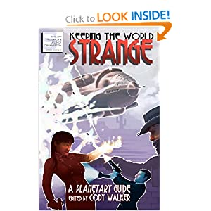 Keeping the World Strange: A Planetary Guide by Cody Walker, Kevin Thurman, Chad Nevett and Peter Sanderson