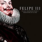 Felipe III Un rey despreocupado y propulsor de la paz [Felipe III : A carefree king and promoter of peace] |  Online Studio Productions