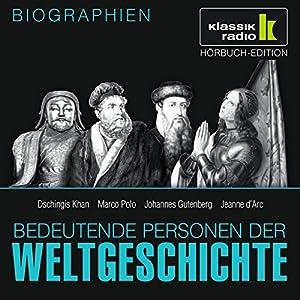 Bedeutende Personen der Weltgeschichte: Dschingis Khan / Marco Polo / Johannes Gutenberg / Jeanne d'Arc Hörbuch