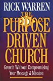 The Purpose Driven® Church: Growth Without Compromising Your Mission (0310258944) by Warren, Rick
