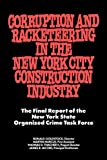 Corruption and Racketeering in the New York City Construction Industry: The Final Report of the New York State Organized Crime Taskforce