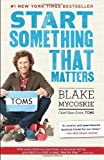 img - for By Blake Mycoskie Start Something That Matters (Reprint) book / textbook / text book