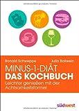 Minus-1-Diät - Das Kochbuch: Leichter genießen mit der Achtsamkeitsformel