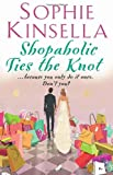 Sophie Kinsella Shopaholic Ties The Knot: (Shopaholic Book 3)