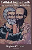 Faithful to the Truth: How to be an orthodox gay Catholic
