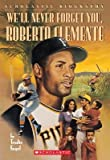 img - for We'll Never Forget You Roberto Clemente[WELL NEVER FORGET YOU ROBERTO][Mass Market Paperback] book / textbook / text book