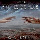 Blood on the Floor Hörbuch von R. R. Haywood Gesprochen von: Rachel Hine