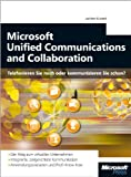 Microsoft Unified Communication - Telefonieren Sie noch oder kommunizieren Sie schon?: Zielgerichtete Kommunikation mit Microsoft Unified Communications & Collaboration