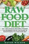 Raw Food Diet: 50+ Raw Food Recipes I...