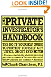 The Private Investigator Handbook: The Do-It-Yourself Guide to Protect Yourself, Get Justice, or Get Even