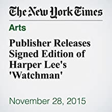 'Publisher Releases Signed Edition of Harper Lee's 'Watchman' (       UNABRIDGED) by Alexandra Alter Narrated by Kristi Burns