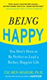 Being Happy: You Dont Have to Be Perfect to Lead a Richer, Happier Life: You Dont Have to Be Perfect to Lead a Richer, Happier Life