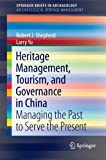 img - for Heritage Management, Tourism, and Governance in China: Managing the Past to Serve the Present (SpringerBriefs in Archaeology / SpringerBriefs in Archaeological Heritage Management) book / textbook / text book