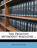 The Primitive Methodist Magazine ... (1276560613) by Dickenson, john