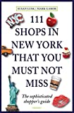 img - for 111 Shops in New York That You Must Not Miss: Unique Finds and Local Treasures book / textbook / text book