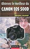 echange, troc Philippe Chaudré - Obtenez le meilleur du Canon EOS 500D
