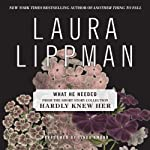 What He Needed: A Short Story from 'Hardly Knew Her' | Laura Lippman