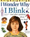I Wonder Why I Blink: And Other Questions About My Body (I Wonder Why)