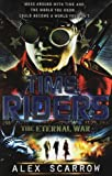 Alex Scarrow TimeRiders: The Eternal War (Book 4)