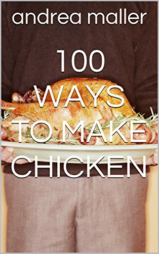 100 Ways To Make Chicken by andrea maller