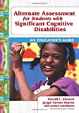 Alternate Assessment for Students with Significant Cognitive Disabilities: An Educators Guide