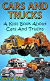 Cars and Trucks ! A Kids Book About Cars and Trucks Learn About Firetruck, Monster Trucks, Ambulance and More