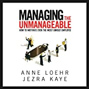 Managing the Unmanageable: How to Motivate Even the Most Unruly Employee | [Anne Loehr, Jezra Kaye]