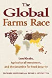 The Global Farms Race: Land Grabs, Agricultural Investment, and the Scramble for Food Security