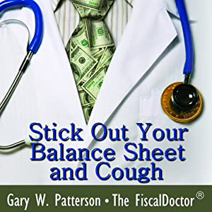 Stick Out Your Balance Sheet and Cough: Best Practices for Long-Term Business Health | [Gary W. Patterson]