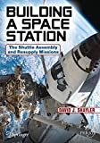 img - for Building a Space Station: The Shuttle Assembly and Resupply Missions (Springer Praxis Books) book / textbook / text book