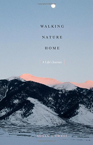 Walking Nature Home: A Life's Journey (Louann Atkins Temple Women & Culture Series)