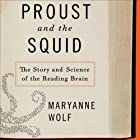 Proust and the Squid: The Story and Science of the Reading Brain (       UNABRIDGED) by Maryanne Wolf Narrated by Kirsten Potter