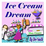 Ice cream Dream: A Rhyming Picture Book for Children about Ice cream, friendship and the love of a cool icy treat.