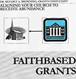 img - for Faith-Based Grants: Aligning Your Church to Receive Abundance book / textbook / text book