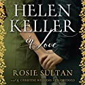Helen Keller in Love (       UNABRIDGED) by Rosie Sultan Narrated by Christine Williams