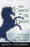 The Coming of the Unicorn: Scottish Folk Tales for Children (Kelpies)