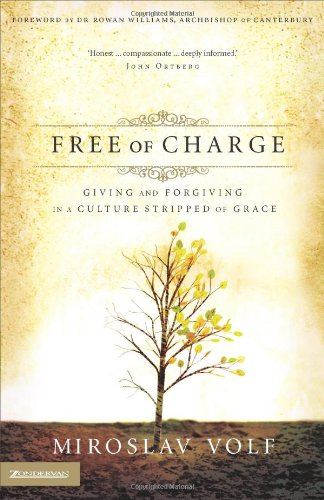 Free of Charge Giving and Forgiving in a Culture Stripped of Grace310265746