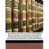 Recopilacion De Leyes De Los Reinos De Las Indias, Mandadas Imprimir Y Publicar Por La Magestad Católica Del Rey...
