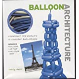 Balloon Architecture: Construct the World&#39;s 10 Coolest Buildingspar Larry Moss