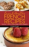 Easy & Healthy French Recipes Volume 1: How to cook classic French desserts