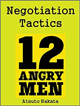 12 angry men negotiation tactics 12 angry men is the perfect movie to discover how to lead and succeed in difficult negotiations when i watched this movie i realized something that.