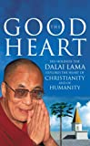 The Good Heart His Holiness the Dalai Lama Explores the Heart of Christianity - and of Humanity (0712657037) by Dalai Lama.