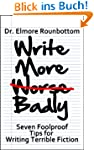 Write More Badly: 7 Foolproof Tips fo...