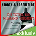 Die Toten, die niemand vermisst: Ein Fall für Sebastian Bergman Audiobook by Michael Hjorth, Hans Rosenfeldt Narrated by Douglas Welbat